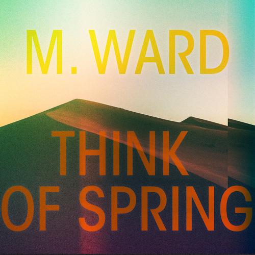 M-Ward-Think-of-spring-digislee