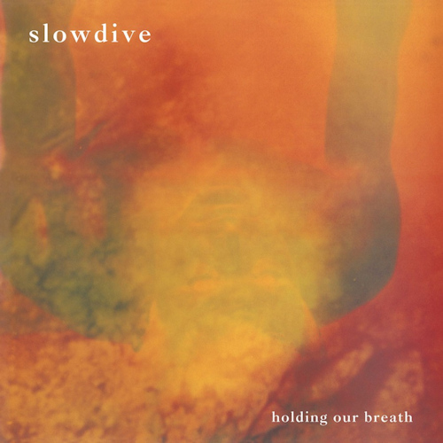 SLOWDIVE - HOLDING OUR BREATHSLOWDIVE-HOLDING-OUR-BREATH.jpg