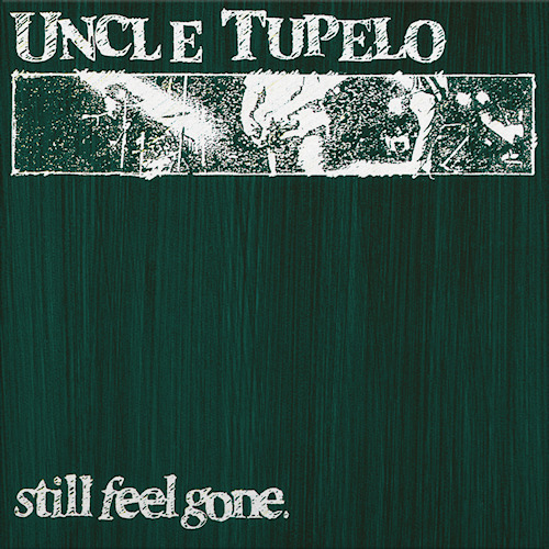 UNCLE TUPELO - STILL FEEL GONEUNCLE-TUPELO-STILL-FEEL-GONE.jpg