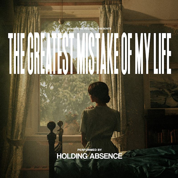 Holding-Absence-Greatest-mistake-of-my