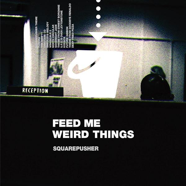 Squarepusher-Feed-me-weird-things