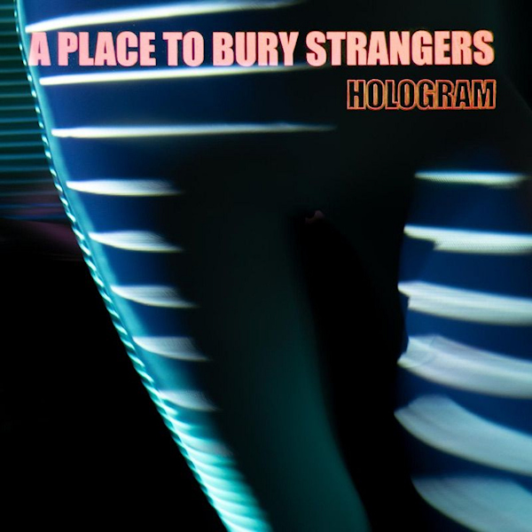 A-Place-To-Bury-Strangers-Hologram-coloured