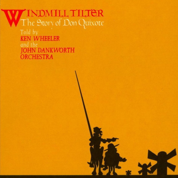 Ken-Wheeler-and-the-John-Dankworth-Orchestra-Windmill-Tilter-The-Story-of-Don-Quixote