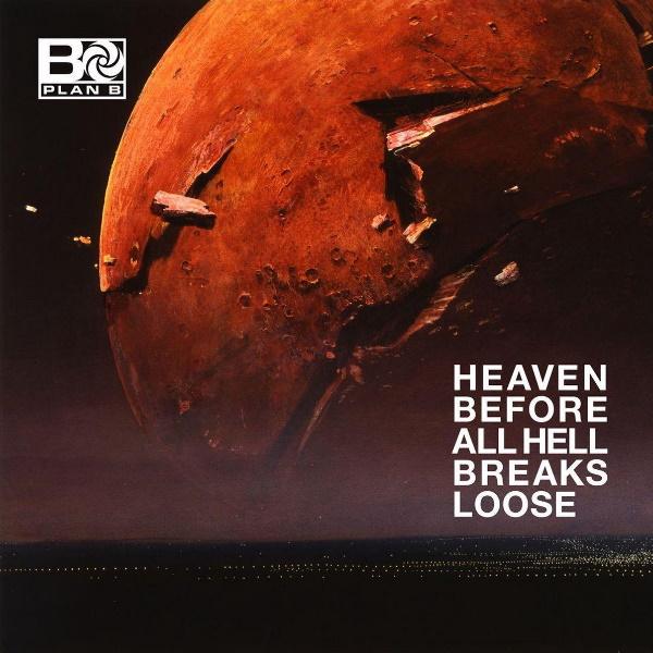 Plan-B-Heaven-before-all-hell-breaks-loose
