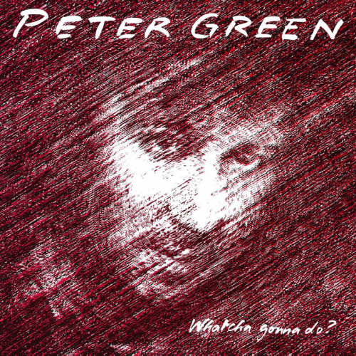 Peter-Green-Whatcha-gonna-do